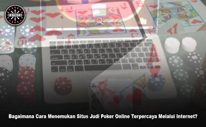 Judi Poker Online Terpercaya Melalui Internet? Bagaimana Caranya